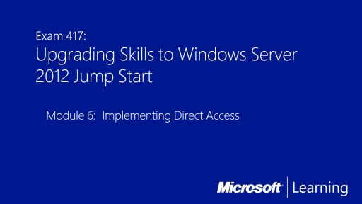 Upgrading Skills to Windows Server 2012: (06) Implementing Direct Access