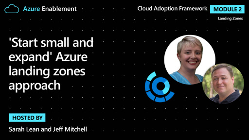 'Start small and expand' Azure landing zones approach | Landing zones Ep.3 : Cloud Adoption Framework