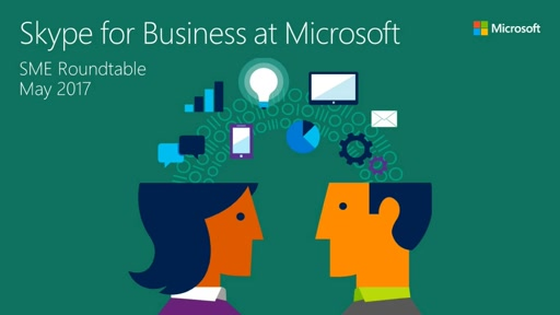 Skype for Business at Microsoft (SME Roundtable May 2017)