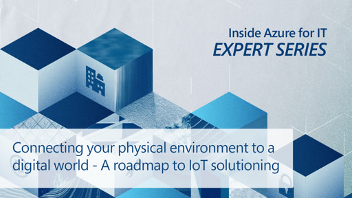 Connecting Your Physical Environment to a Digital World – A Roadmap to IoT Solutioning
