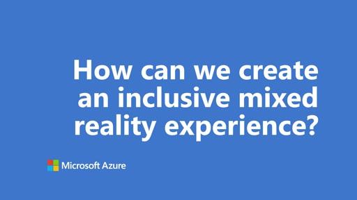How can we create an inclusive mixed reality experience | One Dev Question