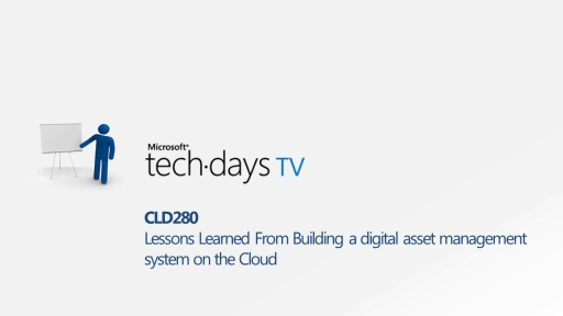 CLD280 - Lessons Learned From Building a Digital Asset Management System in the Cloud