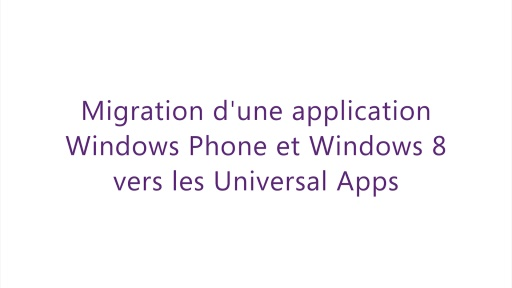 Build 2014 - Migration d'une application Windows Phone et Windows 8 vers les Universal Apps