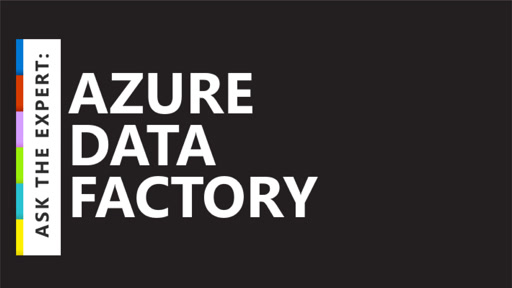 Ask the Expert: Azure Data Factory