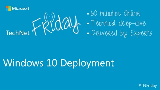 TechNet Friday - September 2015: Windows 10 Deployment
