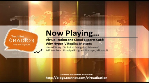 TechNet Radio: Virtualization and Cloud Experts Café - Why Hyper-V Replica Matters