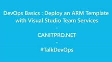 DevOps Basics: Deploy an Azure Resource Manager template with Visual Studio Team Services