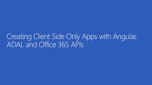 Creating Client Side Only apps with Angular, ADAL and Office 365 APIs