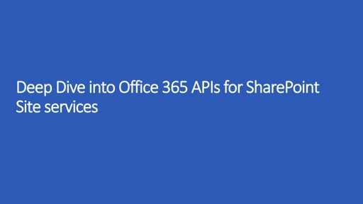 Deep Dive into Office 365 APIs for SharePoint Sites Service