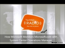 TechNet Radio: How Microsoft Monitors Microsoft.com with System Center Operations Manager