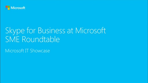 Skype for Business at Microsoft (SME Roundtable February 2016)