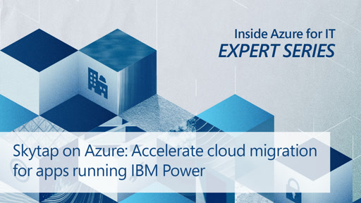 Skytap on Azure: Accelerate cloud migration for apps running IBM Power