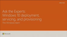 Ask the experts - Windows10 deployment, servicing, and provisioning