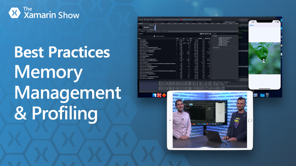 Best Practices - Memory Management & Profiling | The Xamarin Show