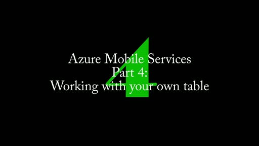 4: Azure Mobile Services, Part 4: Adding your own table to a service
