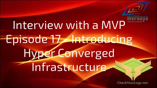 Episode 17 - Introduction to Hyper Converged Infrastructure