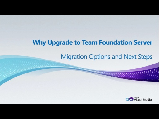 Why Upgrade from Visual SourceSafe to Team Foundation Server, Part 6 - Migration Options and Next Steps