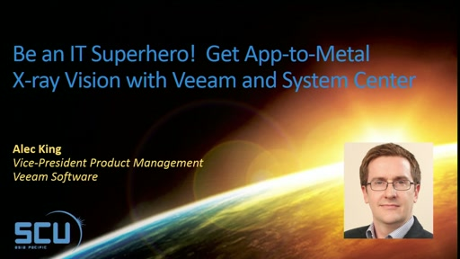 Sponsor Session: Be an IT Superhero! Get App-to-Metal X-ray Vision with Veeam and System Center