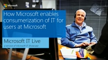 "IT Showcase webinar: How Microsoft IT enables ""consumerization"" of IT for users at Microsoft"