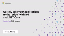 "Quickly take your applications to the ""edge"" with IoT and .NET Core"