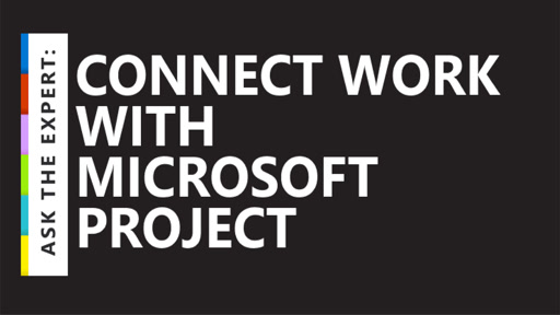Ask the Expert: Connect work with Microsoft Project
