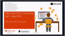 Office 365 Developer Patterns and Practices - May 2016 Community Call
