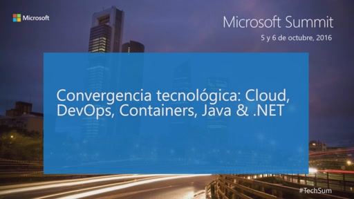 T7 - Open Source: Convergencia tecnológica: Cloud, DevOps, Containers, Java & .Net