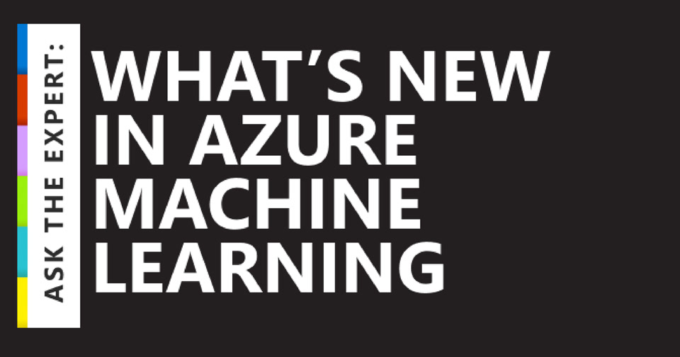 Ask the Expert: What's New in Azure Machine Learning