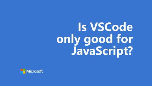 One Dev Question - Is VSCode only good for JavaScript?