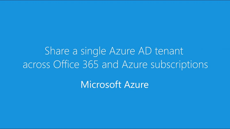 Share a single Azure AD tenant across Office 365 and Azure subscriptions