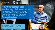 IT Showcase webinar: How Microsoft IT uses Just Enough Administration Powershell Security Controls to protect enterprise data