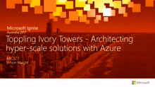 Toppling Ivory Towers - Architecting and building hyper-scale solutions with Azure