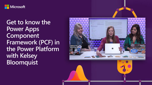 Get to know the Power Apps Component Framework (PCF) in the Power Platform with Kelsey Bloomquist