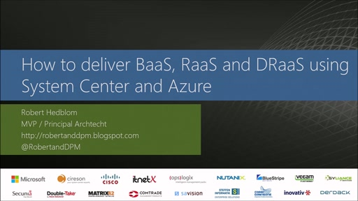 How to deliver BaaS, RaaS and DRaaS in a modern datacenter using System Center & Azure