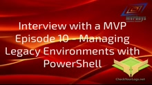 Episode 10 - Managing Legacy Environments with PowerShell