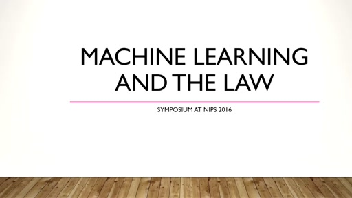 Machine Learning and the Law Symposium Session 1
