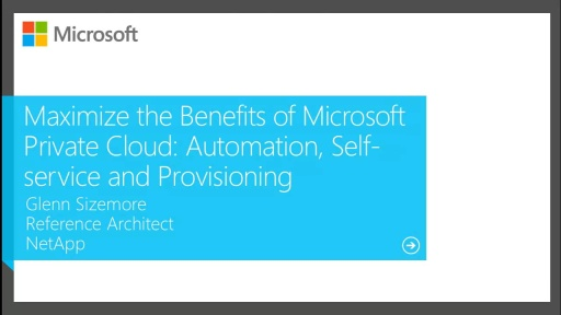 Maximize the Benefits of Microsoft Private Cloud:  Automation, Self-service and Provisioning