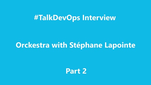 TalkDevOps Interview - Orckestra Part 2