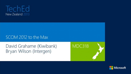 SCOM 2012 to the Max - joint presentation from Intergen & Kiwibank