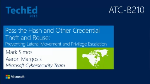 Pass the Hash and Other Credential Theft and Reuse: Preventing Lateral Movement and Privilege Escalation
