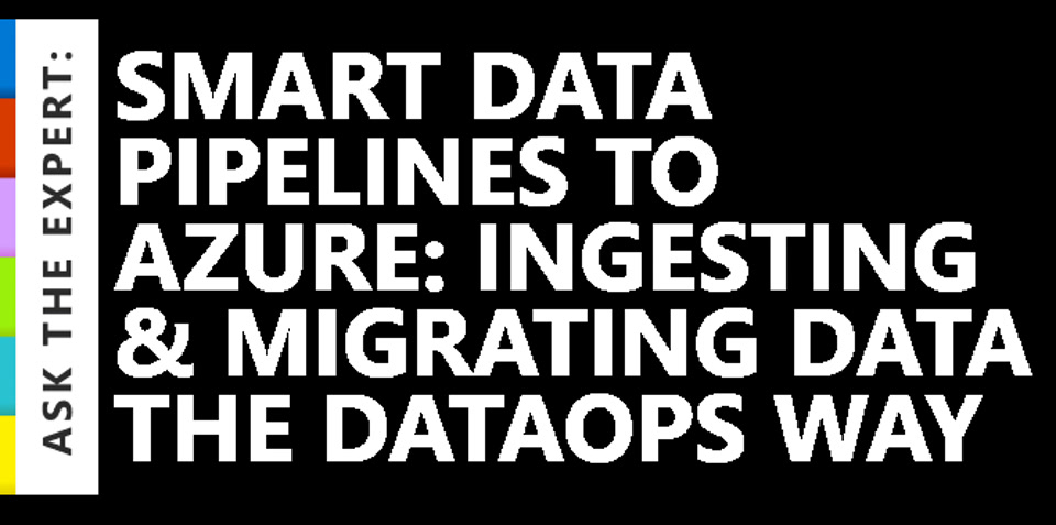 Ask the Expert: Smart Data Pipelines to Azure: Ingesting and migrating data the DataOps way
