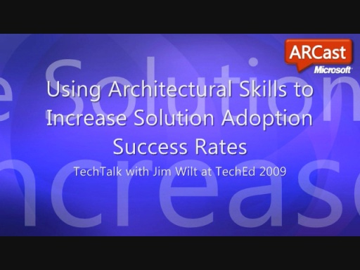 ARCast.TV - Using Architectural Skills to Increase Solution Adoption Success Rates