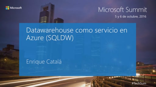 T6: Cortana Intelligence Suite: Datawarehouse como servicio en Azure (SQLDW)