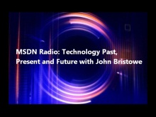 MSDN Radio: Technology Past, Present and Future with John Bristowe
