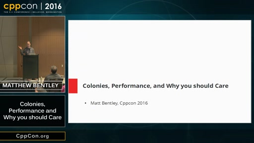 "CppCon 2016: Matthew Bentley ""Colonies, performance and why you should care"""