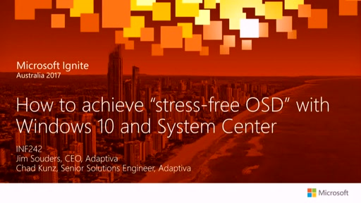 "How to achieve ""stress-free OSD"" with Windows 10 and System Center - Presented by Adaptiva"