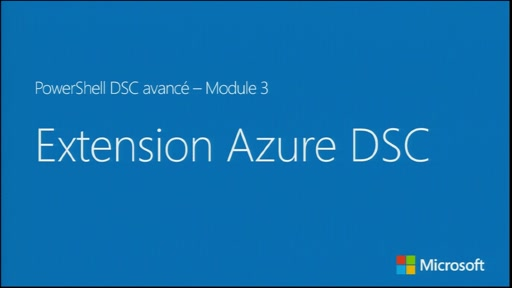 PowerShell Desired State Configuration avancé - Extension Azure DSC