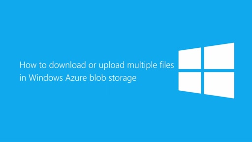 How to download or upload multiple files in Windows Azure blob storage (VS2013)
