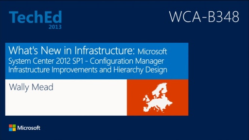 What's New in Infrastructure: Microsoft System Center 2012 SP1 - Configuration Manager Infrastructure Improvements and Hierarchy Design