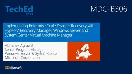 Implementing Enterprise-Scale Disaster Recovery with Hyper-V Replica, Windows Network Virtualization and Microsoft System Center 2012 SP1